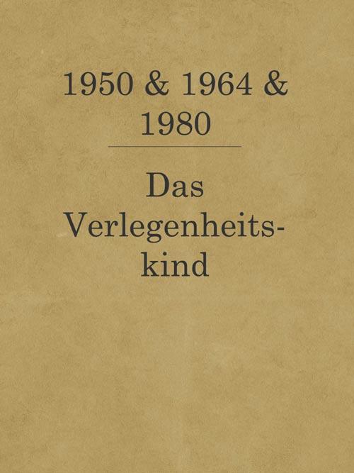 Das Verlegenheitskind_1950_1964_1980